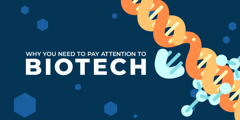 Why You Need to Pay Attention to Biotech